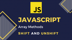 Javascript Array Methods: shift() and unshift()