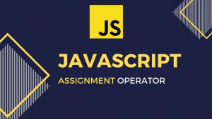 Javascript assignment operator | Additional Assignment, assignment operator, Division Assignment, javascript, Multiplication Assignment, operator, Reminder Assignment, Simple Assignment, Subtraction Assignment,