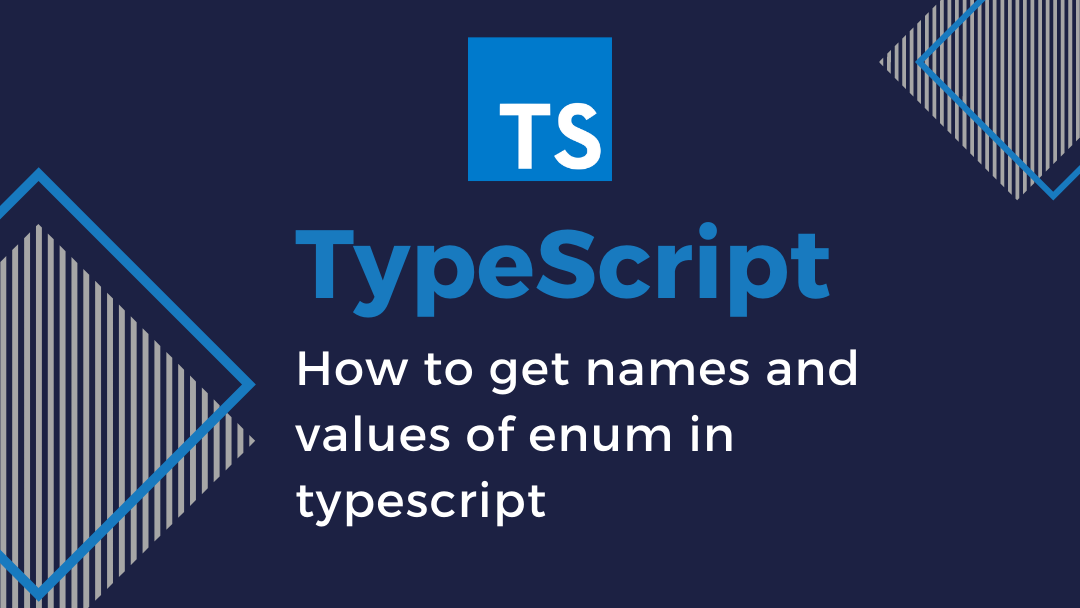 How to get names and values of enum in typescript